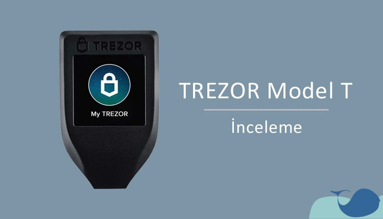 Trezor Model T incelemesi, fiyat ve desteklenen coin'ler