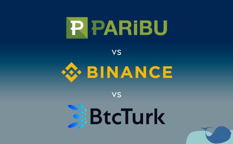 Paribu, Binance ve BtcTurk'ün karşılaştırması